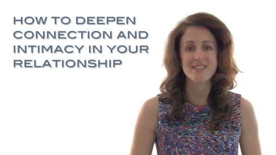 How to Deepen Connection and Intimacy in Your Relationship